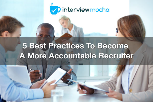 5 Best Practices To Become A More Accountable Recruiterv