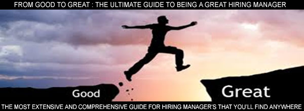 THE ULTIMATE GUIDE TO BEING A GREAT HIRING MANAGER