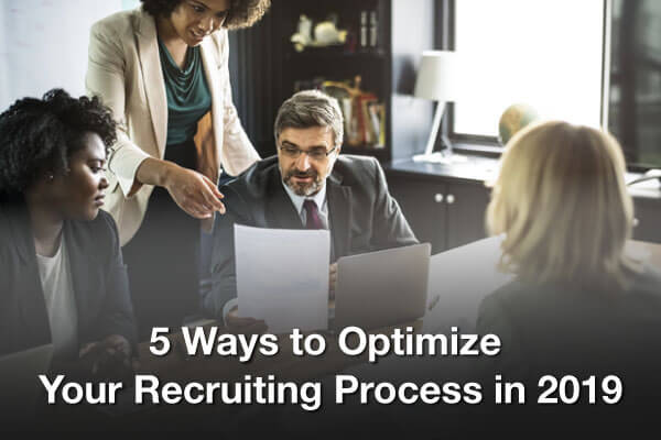 5 Ways to Optimize Your Recruiting Process in 2019
