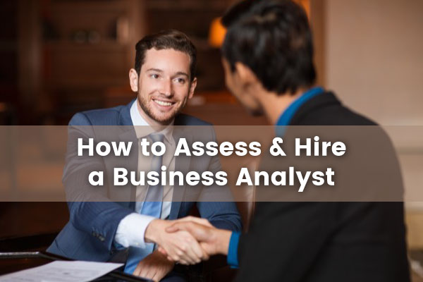 How to Assess and Hire a Business Analyst