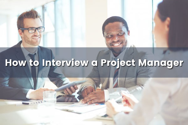 How to Interview a Project Manager