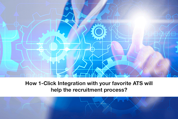 How 1-Click Integration with your favorite ATS will help the recruitment process?
